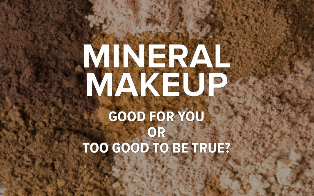 Mineral Makeup – Fact vs Fiction