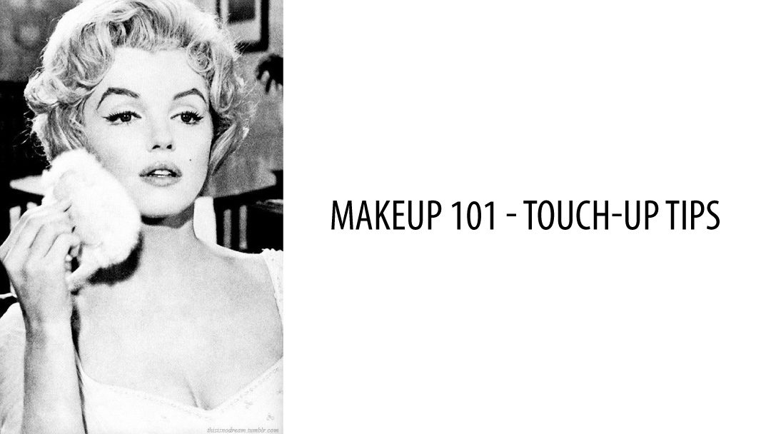 Makeup 101- Touch-Up Tips